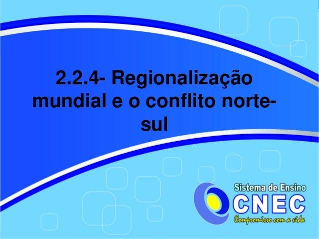 2.2.4Regionalizaçãomundialeoconflitonorte           sul