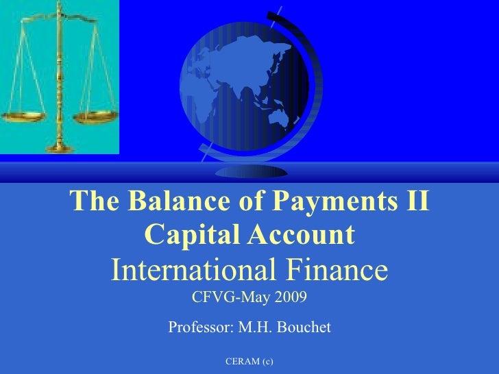 The Balance of Payments II Capital Account International Finance CFVG-May 2009 Professor: M.H. Bouchet