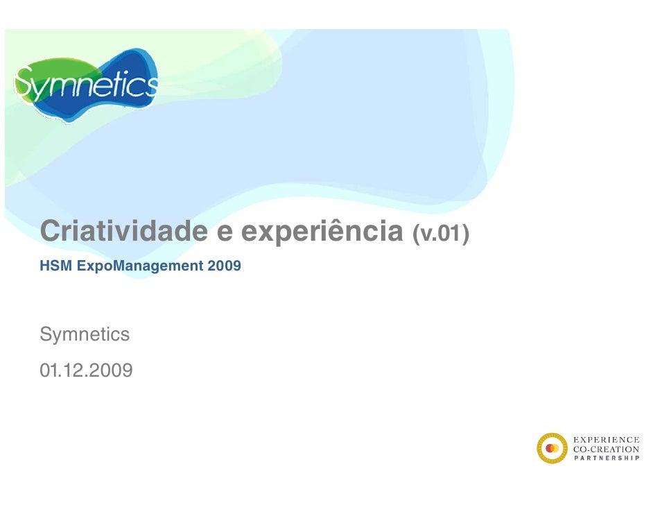 Criatividade C i i id d e experiência (v.01)                   iê i HSM ExpoManagement 2009    Symnetics 01.12.2009