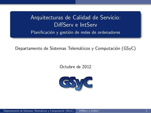 Arquitecturas de Calidad de Servicio:                               DiffServ e IntServ                      Planificaci´n y ...