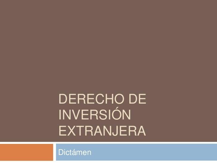 DERECHO DE INVERSIÓN EXTRANJERA<br />Dictámen<br />