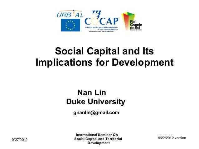 Social Capital and Its            Implications for Development                    Nan Lin                  Duke University...