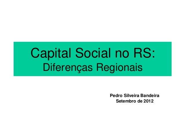 Capital Social no RS:  Diferenças Regionais               Pedro Silveira Bandeira                 Setembro de 2012