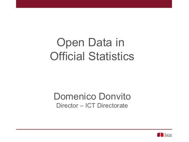 Open Data in Official Statistics Domenico Donvito Director – ICT Directorate