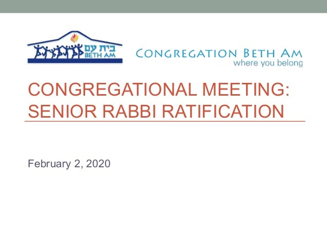 CONGREGATIONAL MEETING: SENIOR RABBI RATIFICATION February 2, 2020