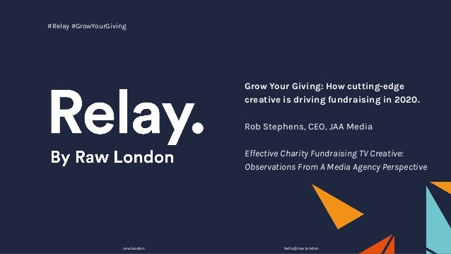 Grow Your Giving: How cutting-edge creative is driving fundraising in 2020. Rob Stephens, CEO, JAA Media Effective Charity...