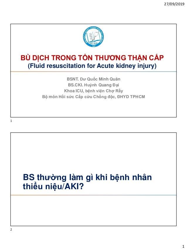 27/09/2019 1 BÙ DỊCH TRONG TỔN THƯƠNG THẬN CẤP (Fluid resuscitation for Acute kidney injury) BSNT. Dư Quốc Minh Quân BS.CK...