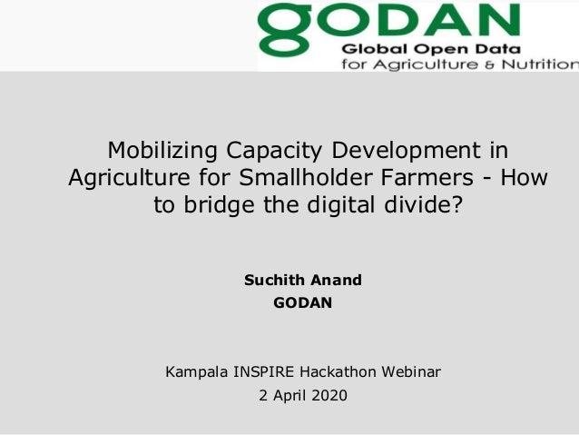 Mobilizing Capacity Development in Agriculture for Smallholder Farmers - How to bridge the digital divide? Suchith Anand G...