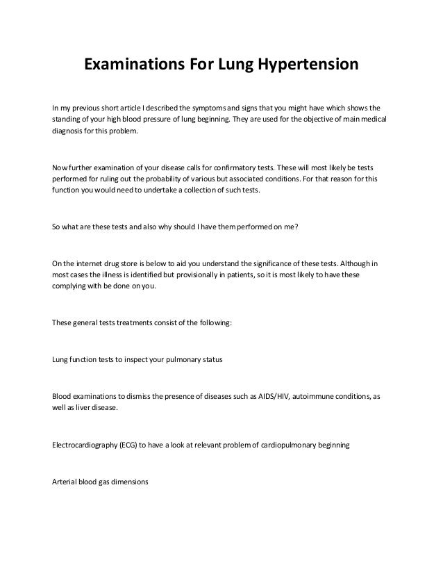 Examinations For Lung Hypertension In my previous short article I described the symptoms and signs that you might have whi...
