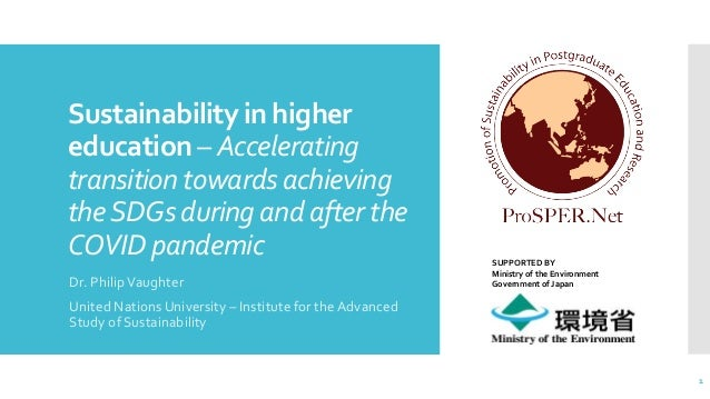 Sustainabilityin higher education – Accelerating transitiontowardsachieving theSDGsduringandafterthe COVIDpandemic Dr. Phi...