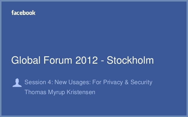 Global Forum 2012 - Stockholm  Session 4: New Usages: For Privacy & Security  Thomas Myrup Kristensen