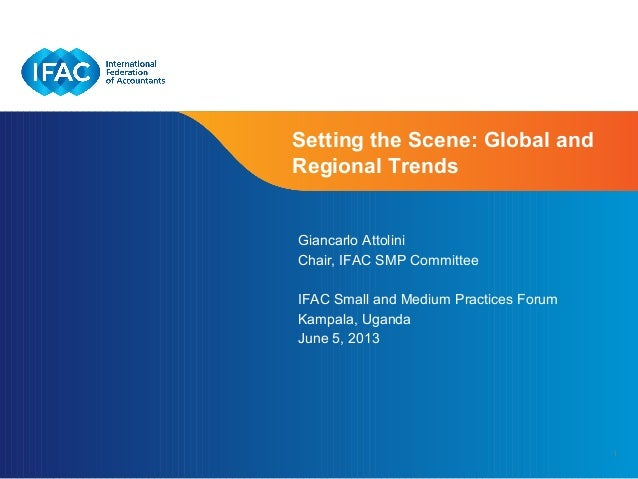 1Setting the Scene: Global andRegional TrendsGiancarlo AttoliniChair, IFAC SMP CommitteeIFAC Small and Medium Practices Fo...