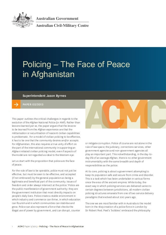 1 ACMC Paper 2/2013 > Policing – The Face of Peace in AfghanistanPolicing – The Face of Peacein Afghanistanor mitigate cor...