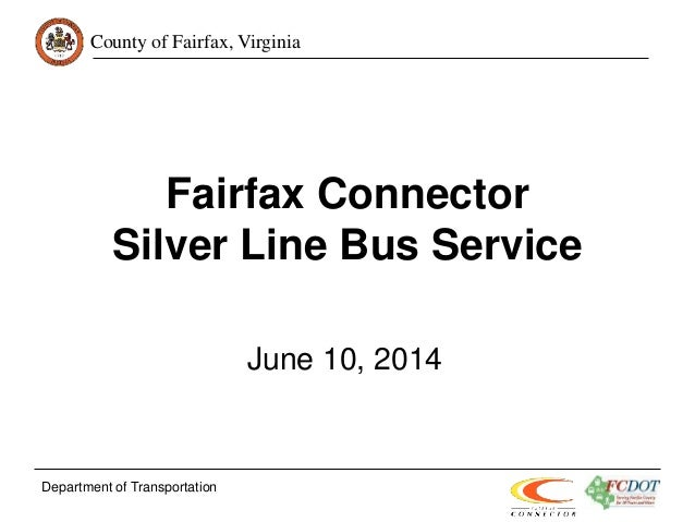 County of Fairfax, Virginia Fairfax Connector Silver Line Bus Service June 10, 2014 Department of Transportation