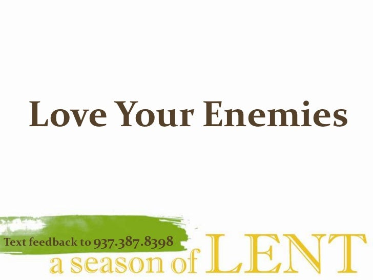 Love Your Enemies<br />Text feedback to937.387.8398 <br />