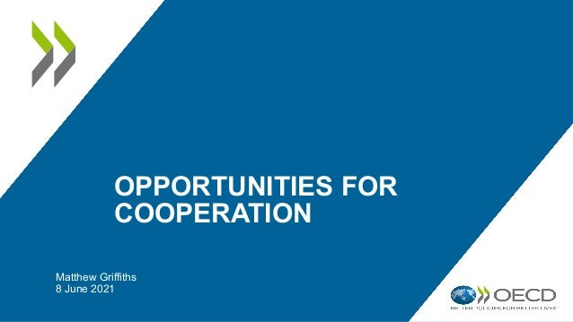 OPPORTUNITIES FOR COOPERATION Matthew Griffiths 8 June 2021