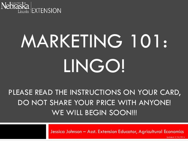 MARKETING 101: LINGO! PLEASE READ THE INSTRUCTIONS ON YOUR CARD, DO NOT SHARE YOUR PRICE WITH ANYONE! WE WILL BEGIN SOON!!...