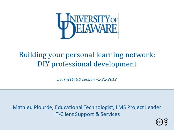 Building your personal learning network:       DIY professional development                  LearnIT@UD session –2-22-2012...