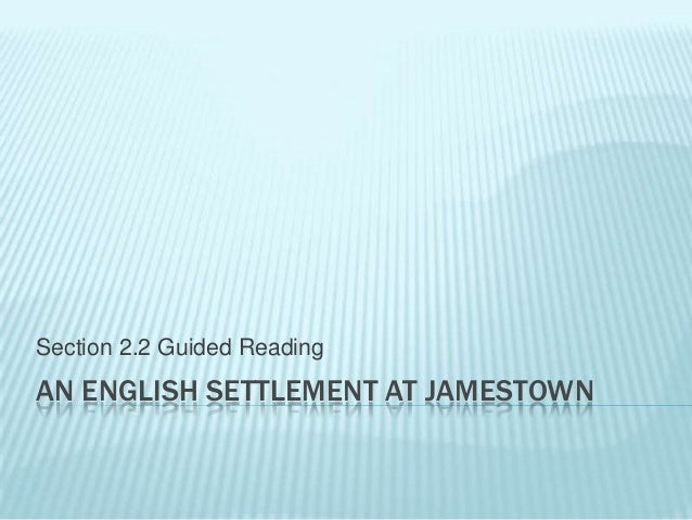 AN ENGLISH SETTLEMENT AT JAMESTOWN Section 2.2 Guided Reading