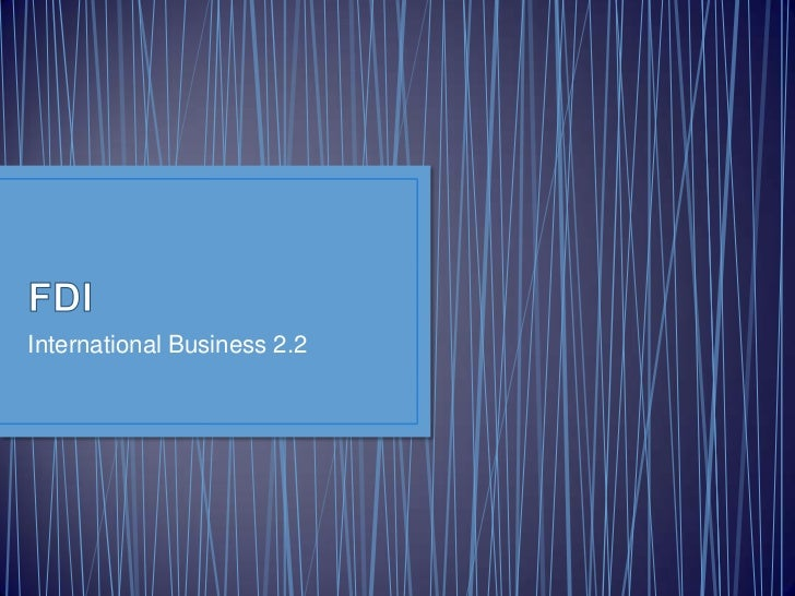 FDI<br />International Business 2.2<br />