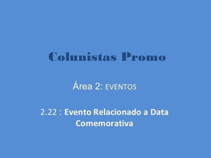 Colunistas Promo        Área 2: EVENTOS2.22 : Evento Relacionado a Data          Comemorativa