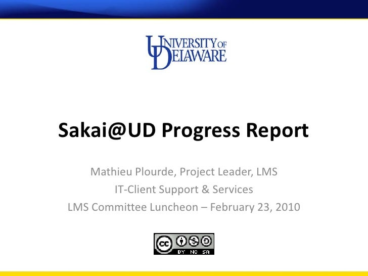 Sakai@UD Progress Report     Mathieu Plourde, Project Leader, LMS         IT-Client Support & Services LMS Committee Lunch...