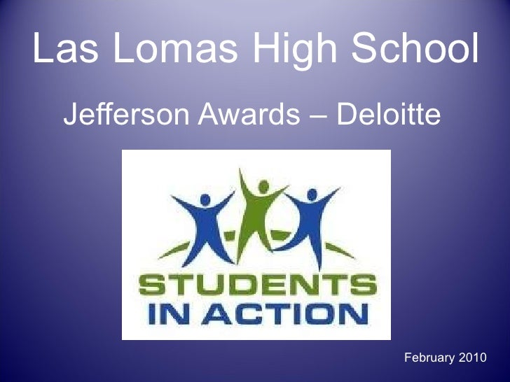Las Lomas High School Jefferson Awards – Deloitte   February 2010