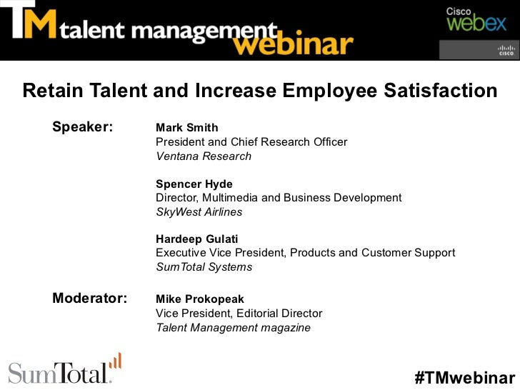 Retain Talent and Increase Employee Satisfaction   Speaker:     Mark Smith                President and Chief Research Off...