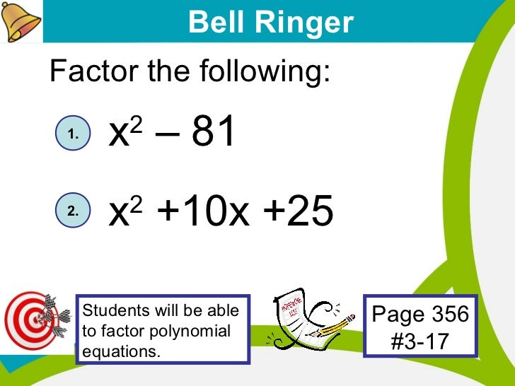 Bell Ringer Factor the following: x 2  – 81 x 2  +10x +25 1.  2.  Students will be able to factor polynomial equations. Pa...