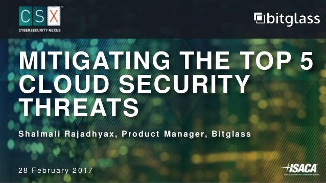 MITIGATING THE TOP 5 CLOUD SECURITY THREATS Shalmali Rajadhyax, Product Manager, ...