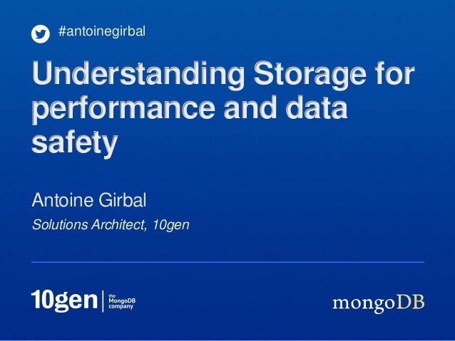 #antoinegirbalUnderstanding Storage forperformance and datasafetyAntoine GirbalSolutions Architect, 10gen