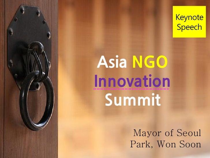 Keynote             Speech Asia NGOInnovation  Summit     Mayor of Seoul    Park, Won Soon