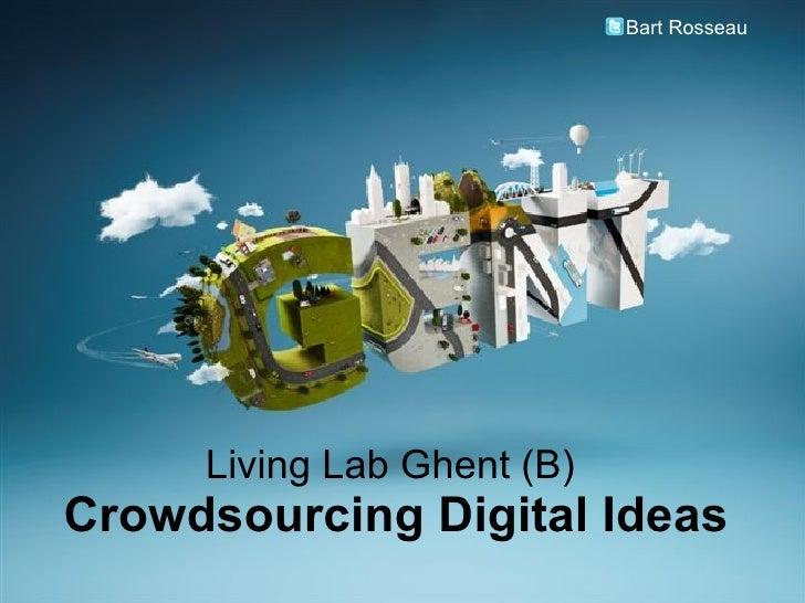 Living Lab Ghent (B)  Crowdsourcing Digital Ideas Bart Rosseau