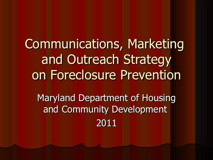 Communications, Marketing  and Outreach Strategy on Foreclosure Prevention Maryland Department of Housing and Community De...