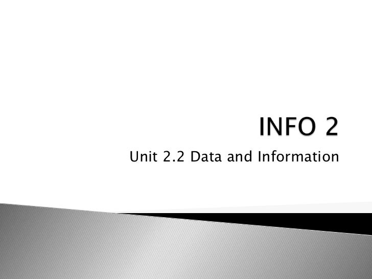 INFO 2<br />Unit 2.2 Data and Information<br />