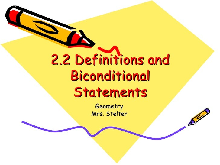 2.2 Definitions and Biconditional Statements Geometry Mrs. Stelter