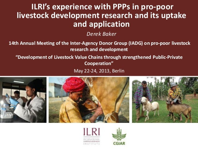 ILRI's experience with PPPs in pro-poorlivestock development research and its uptakeand applicationDerek Baker14th Annual ...