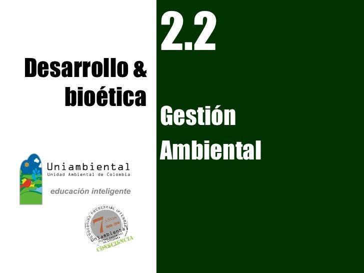 2.2 Desarrollo &    bioética                Gestión                Ambiental