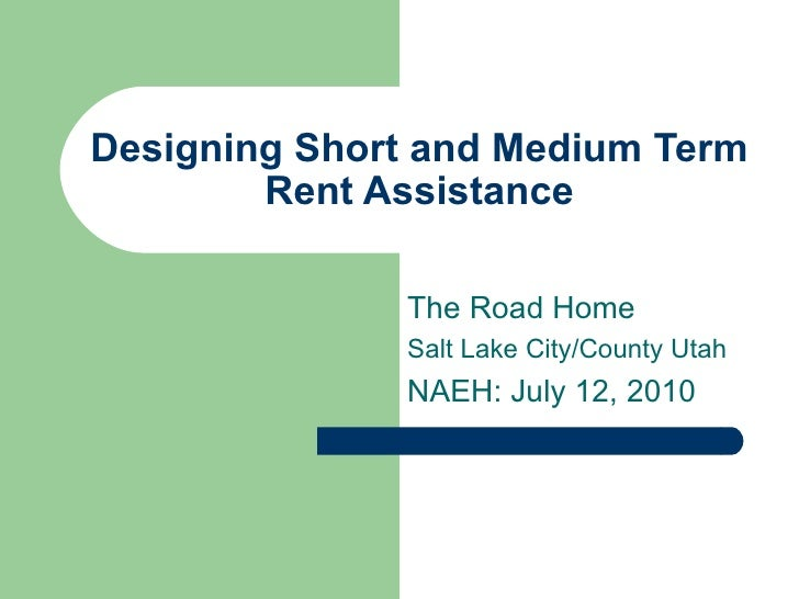 Designing Short and Medium Term Rent Assistance The Road Home Salt Lake City/County Utah NAEH: July 12, 2010