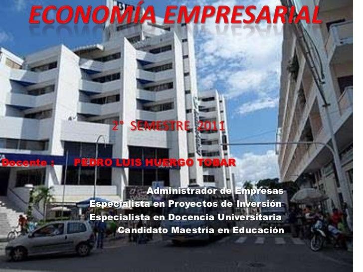 2° SEMESTRE 2011Docente :   PEDRO LUIS HUERGO TOBAR                         Administrador de Empresas              Especia...