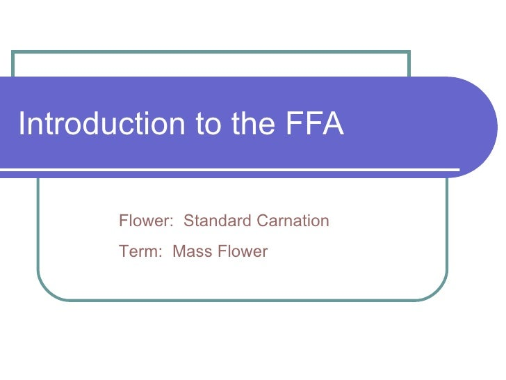 Introduction to the FFA Flower:  Standard Carnation Term:  Mass Flower