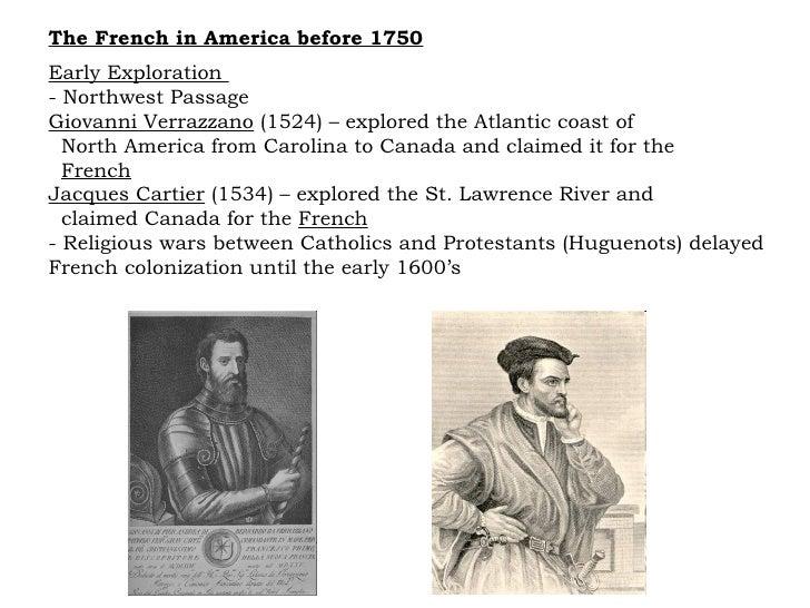 The French in America before 1750 Early Exploration  - Northwest Passage Giovanni Verrazzano  (1524) – explored the Atlant...