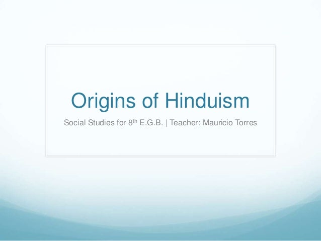 Origins of Hinduism Social Studies for 8th E.G.B. | Teacher: Mauricio Torres