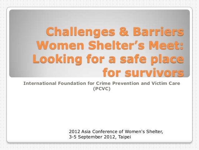 Challenges & Barriers    Women Shelter's Meet:   Looking for a safe place              for survivorsInternational Foundati...
