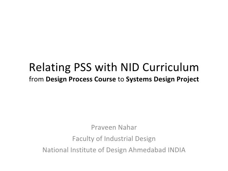 Relating PSS with NID Curriculum from  Design   Process Course  to  Systems Design Project Praveen Nahar Faculty of Indust...