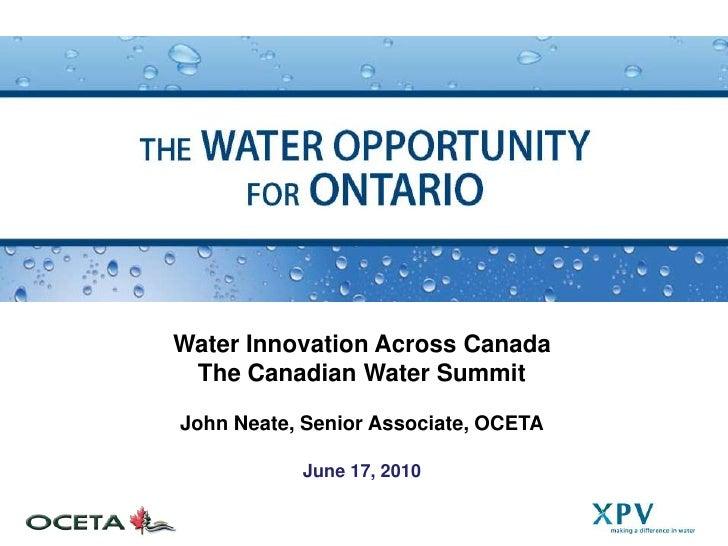 Water Innovation Across Canada<br />The Canadian Water Summit<br />John Neate, Senior Associate, OCETA<br />June 17, 2010<...