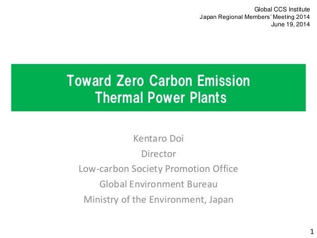 Toward Zero Carbon Emission Thermal Power Plants Kentaro Doi Director Low-carbon Society Promotion Office Global Environme...