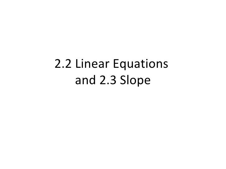 2.2 Linear Equations  and 2.3 Slope