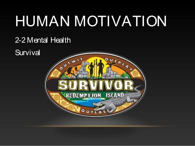 HUMAN MOTIVATION 2-2 Mental Health Survival