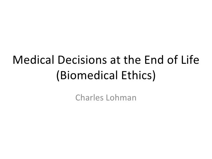 Medical Decisions at the End of Life (Biomedical Ethics) Charles Lohman